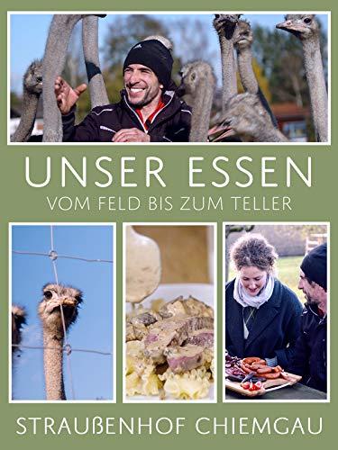 Unser Essen - Vom Feld bis zum Teller: Straußenhof Chiemgau