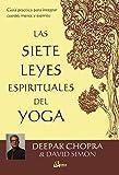 Las 7 leyes espirituales del Yoga. Guía práctica para integrar cuerpo, mente y espíritu (Espiritualidad)