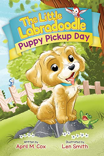 Puppy Pickup Day: A Heartwarming Children's Book About Kindness, Friendship and Self-Acceptance (The Little Labradoodle) by [April M. Cox, Smith Len]