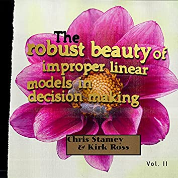 The Robust Beauty of Improper Linear Models in Decision Making, Vol. II