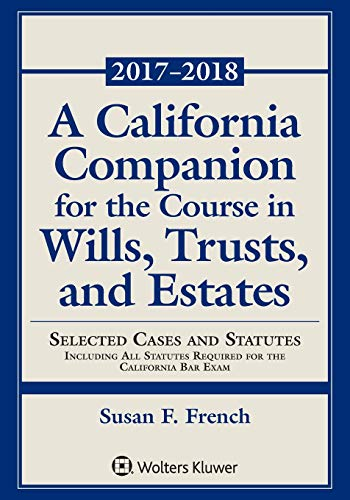 A California Companion for the Course in Wills, Trusts, and Estates: Selected Cases and Statutes (Supplements)