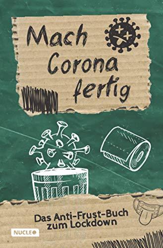 Mach Corona fertig - Das Anti-Frust-Buch zum Lockdown: Lass deinen Frust raus! Aktivitäts-, Mitmach-, und Erinnerungsbuch zu Corona für Jugendliche und Erwachsene