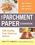 The Parchment Paper Cookbook: 180 Healthy, Fast, Delicious Dishes!