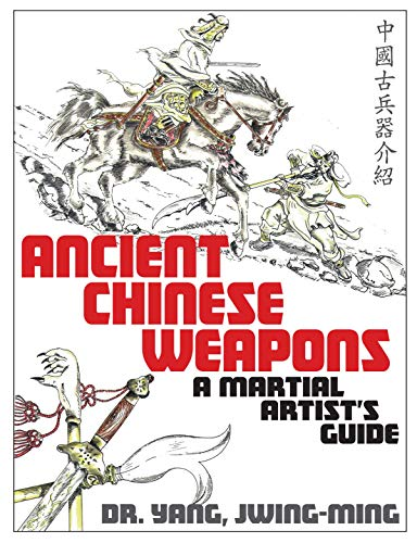Ancient Chinese Weapons: A Martial Arts...