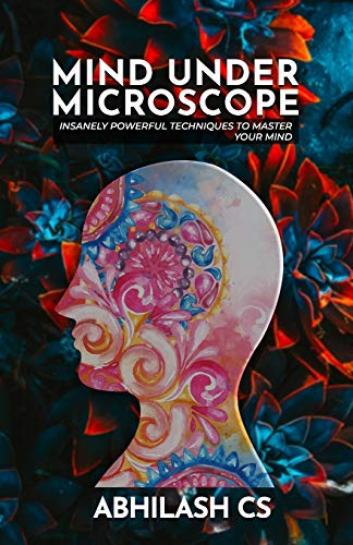 MIND UNDER MICROSCOPE: INSANELY POWERFUL TECHNIQUES TO MASTER YOUR MIND