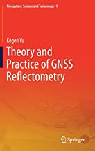 Theory and Practice of GNSS Reflectometry (Navigation: Science and Technology, 9)