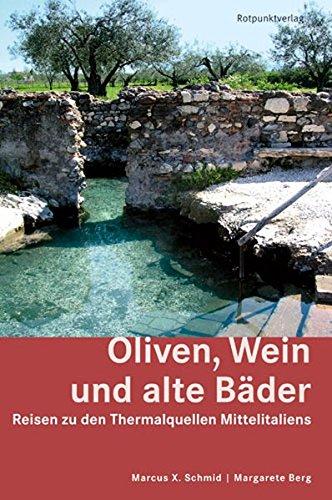 Oliven, Wein und alte Bäder: Reisen zu den Thermalquellen Mittelitaliens (Lesewanderbuch)