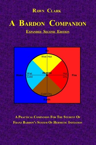 A Bardon Companion: A Practical Companion for the Student of Franz Bardon's System of Hermetic Initiation