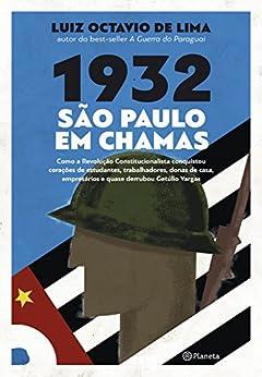 1932: São Paulo em chamas por [Luis Octavio de Lima]