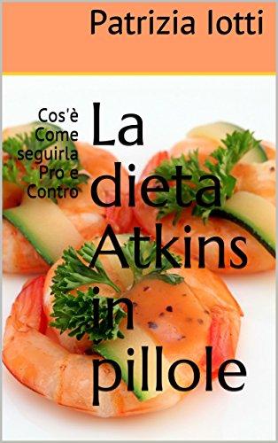 La dieta Atkins in pillole: Cos'è Come seguirla Pro e...
