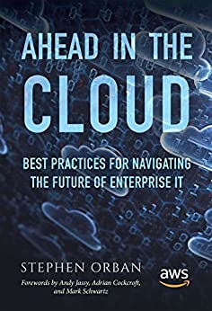 Ahead in the Cloud: Best Practices for Navigating the Future of Enterprise IT by [Stephen Orban, Andy Jassy, Adrian Cockcroft, Mark Schwartz]