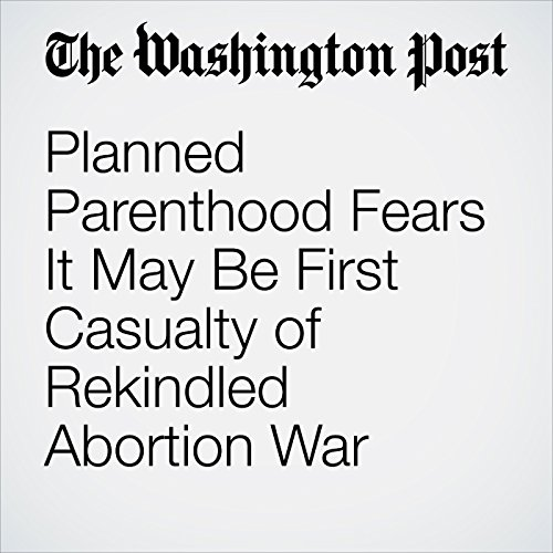 Planned Parenthood Fears It May Be First Casualty of Rekindled Abortion War audiobook cover art