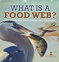 What is a Food Web? Science of Living Things Grade 4 Children's Science & Nature Books