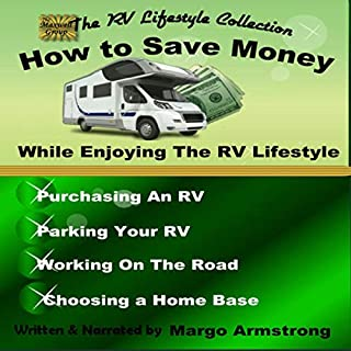 How to Save Money While Enjoying the RV Lifestyle: Real World Information     Purchasing an RV, Traveling, Working on the Road (The RV Lifestyle Collection)              By:                                                                                                                                 Margo Armstrong                               Narrated by:                                                                                                                                 Margo Armstrong                      Length: 1 hr and 11 mins     Not rated yet     Overall 0.0