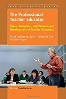 The Professional Teacher Educator: Roles, Behaviour, and Professional Development of Teacher Educators (Professional Learning)