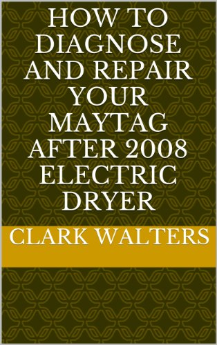 How to Diagnose and Repair your Maytag after 2008 electric Dryer