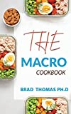 The Macro Cookbook : The Master Guide To Creating Amazing Macro Meals For Beginners (English Edition)