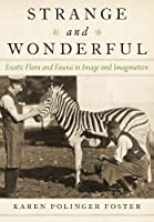 Strange and Wonderful: Exotic Flora and Fauna in Image and Imagination