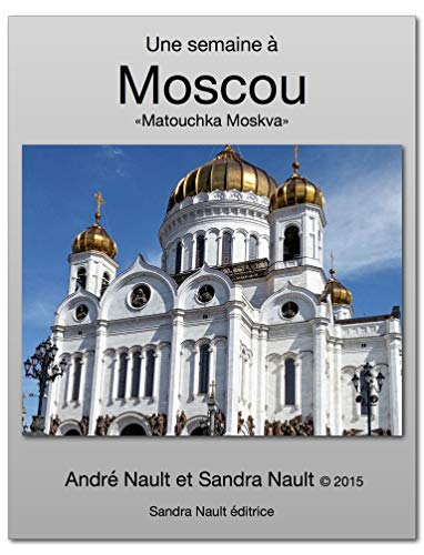 Une semaine à Moscou: «Matouchka Moskva» (French Edition)