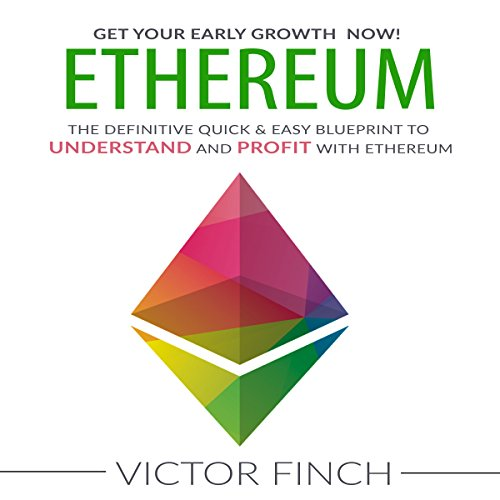 Ethereum     The Definitive Quick & Easy Blueprint to Understand and Profit with Ethereum, Bitcoin and Other Cryptocurrencies              By:                                                                                                                                 Victor Finch                               Narrated by:                                                                                                                                 John Fehskens                      Length: 1 hr and 44 mins     8 ratings     Overall 3.5