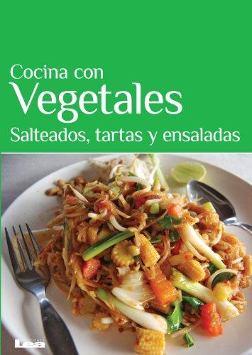 Cocina con Vegetales. Salteados, tartas y ensaladas (Sabores y placeres del buen gourmet)