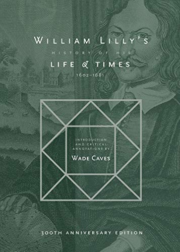 William Lilly's History of his Life and Times: From the Year 1602to1681