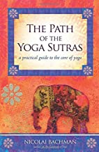 By Nicolai Bachman - The Path of the Yoga Sutras: A Practical Guide to the Core of Yoga (Original)