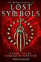Mammoth Book of Lost Symbols: A Dictionary of the Hidden Language of Symbolism (Mammoth Books)