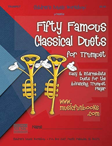 Fifty Famous Classical Duets for Trumpet: Easy and Intermediate Duets for...