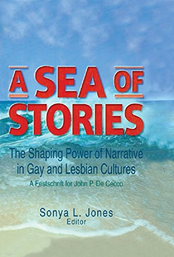 A Sea of Stories: The Shaping Power of Narrative in Gay and Lesbian Cultures: A Festschrift for John P. DeCecco (English Edition)