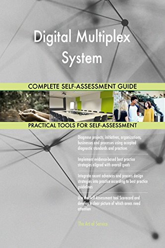 Digital Multiplex System All-Inclusive Self-Assessment - More than 710 Success Criteria, Instant Visual Insights, Comprehensive Spreadsheet Dashboard, Auto-Prioritized for Quick Results