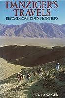 Danziger's Travels: Beyond Forbidden Frontiers