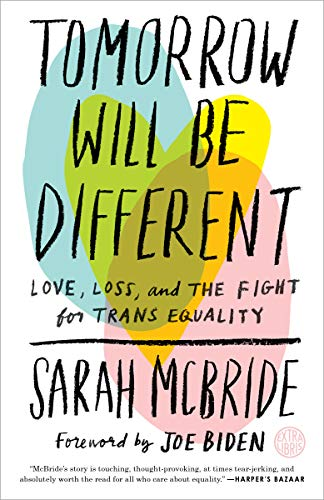 Tomorrow Will Be Different: Love, Loss, and the Fight for Trans Equality: Love, Loss, and the Fight for Trans Equality /]csarah McBride