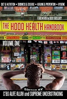 The Hood Health Handbook, Volume One by [Supreme Understanding, C'BS Alife Allah, Bryant Terry, Afya Ibomu, Stic.man, Supa Nova Slom, Wise Intelligent, Scott Whitaker, Vernellia Randall, Dick Gregory]