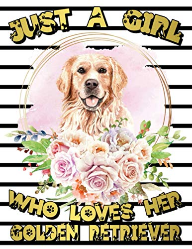 Just A Girl Who Loves Her Golden Retriever: Sketchbook for Drawing, Writing, Painting, Sketching or Doodling - Large Sketchbook With Retriever ... Owners. (150 pages), (8.5x11) inches.