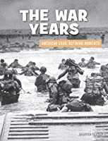 The War Years (21st Century Skills Library: American Eras: Defining Moments)