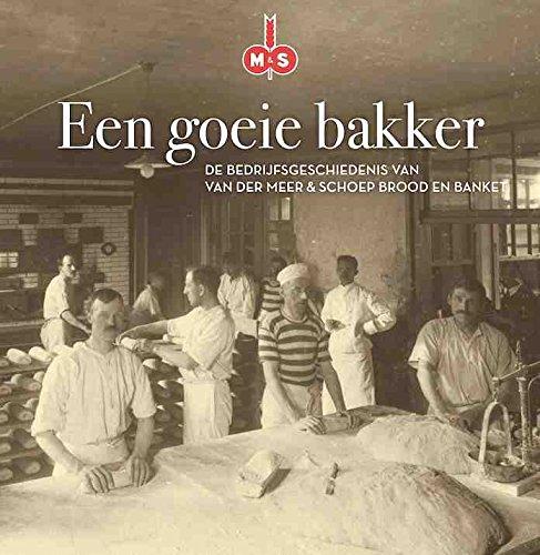 Een goeie bakker: De bedrijfsgeschiedenis van Van der Meer & Schoep brood en banket
