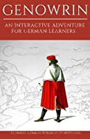 Learning German Through Storytelling: Genowrin - an Interactive Adventure for German Learners (Aschkalon Trilogie)