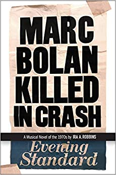 Marc Bolan Killed in Crash: A musical novel of the 1970s by [Ira A. Robbins]