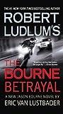 Robert Ludlum's (TM) The Bourne Betrayal (Jason Bourne series (5))