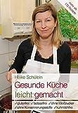 Gesunde Küche leicht gemacht: Glutenfrei, lactosefrei, ohne Weißzucker, ohne Konservierungsstoffe, kuhmilchfrei