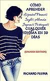 Cómo aprender Español Francés Inglés Alemán Japonés Portugués Cualquier idioma en 30 días