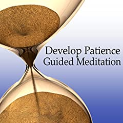 Guided Meditation to Develop Patience