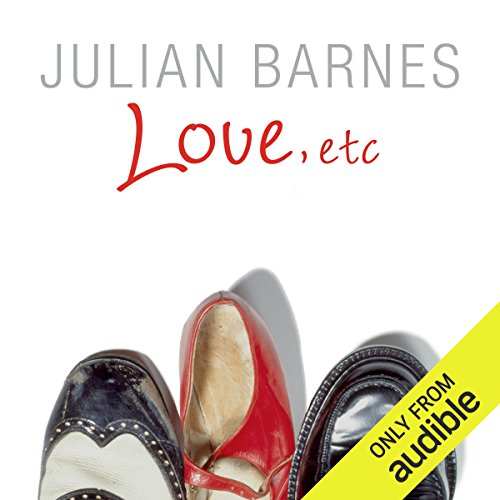 Love, etc                   By:                                                                                                                                 Julian Barnes                               Narrated by:                                                                                                                                 Steven Pacey,                                                                                        Alex Jennings,                                                                                        Clare Higgins                      Length: 6 hrs and 42 mins     42 ratings     Overall 4.3