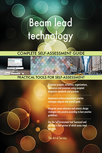Beam lead technology All-Inclusive Self-Assessment - More than 690 Success Criteria, Instant Visual Insights, Comprehensive Spreadsheet Dashboard, Auto-Prioritized for Quick Results