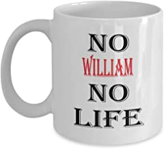 Funny Gifts 11oz White Mug - No William No Life - Best Inspirational Tumbler Gifts and Sarcasm,am8924