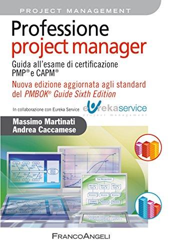 Professione project manager: Guida all'esame di certificazione PMP e CAPM . Nuova edizione aggiornata agli standard del PMBOK Guide Sixth Edition