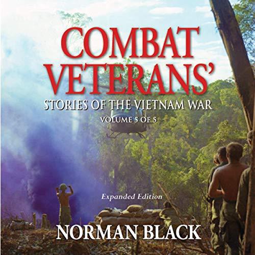 Combat Veterans' Stories' of the Vietnam War: Vietnam War, Volume 5 Audiobook By Norman Black cover art