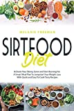 Sirtfood Diet: Activate Your Skinny Gene and Start Burning Fat. A Smart Meal Plan To Jumpstart Your Weight Loss With Quick and Easy To Cook Tasty Recipes