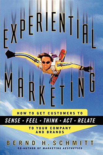 Experiential Marketing: How to Get Customers to Sense, Feel, Think, Act, Relate (English Edition)